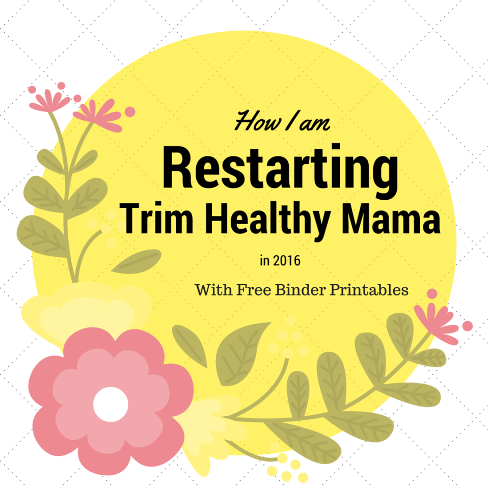 How I am Restarting Trim Healthy Mama in 2016